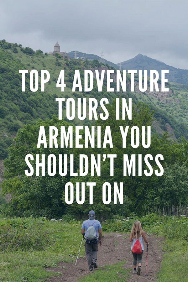 Top 4 Adventure Tours in Armenia You Shouldn't Miss Out On